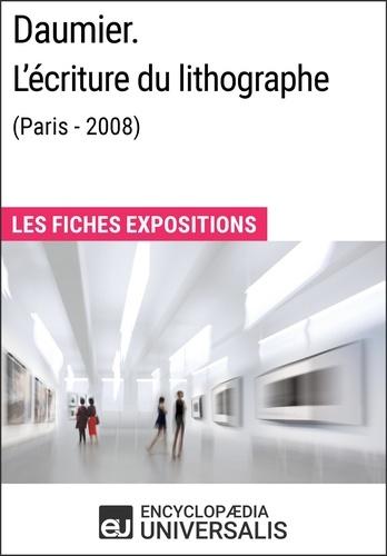 Encyclopaedia Universalis - Daumier. L'écriture du lithographe (Paris - 2008) - Les Fiches Exposition d'Universalis.