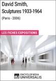 Encyclopaedia Universalis - David Smith, Sculptures 1933-1964 (Paris - 2006) - Les Fiches Exposition d'Universalis.
