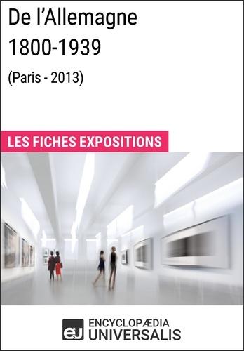Encyclopaedia Universalis - De l'Allemagne 1800-1939 (Paris - 2013) - Les Fiches Exposition d'Universalis.