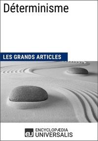 Encyclopaedia Universalis - Déterminisme - Les Grands Articles d'Universalis.