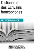 Encyclopaedia Universalis - Dictionnaire des Écrivains francophones - Les Dictionnaires d'Universalis.
