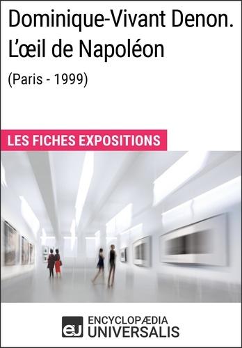 Encyclopaedia Universalis - Dominique-Vivant Denon. L'œil de Napoléon (Paris - 1999) - Les Fiches Exposition d'Universalis.