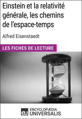 Encyclopaedia Universalis - Einstein et la relativité générale, les chemins de l'espace-temps d'Alfred Eisenstaedt - Les Fiches de Lecture d'Universalis.