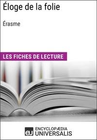 Encyclopaedia Universalis - Éloge de la folie, Érasme - Les Fiches de lecture d'Universalis.