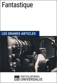 Encyclopaedia Universalis - Fantastique - Les Grands Articles d'Universalis.