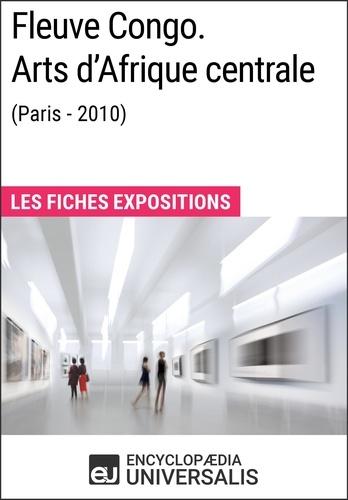 Encyclopaedia Universalis - Fleuve Congo. Arts d'Afrique centrale (Paris - 2010) - Les Fiches Exposition d'Universalis.