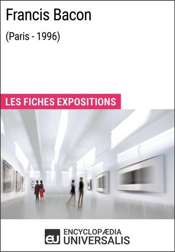 Encyclopaedia Universalis - Francis Bacon (Paris - 1996) - Les Fiches Exposition d'Universalis.