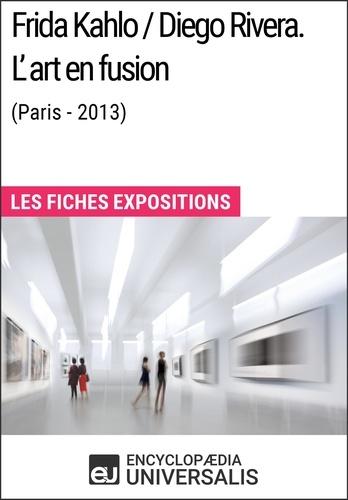 Encyclopaedia Universalis - Frida Kahlo / Diego Rivera. L'art en fusion (Paris-2013) - Les Fiches Exposition d'Universalis.