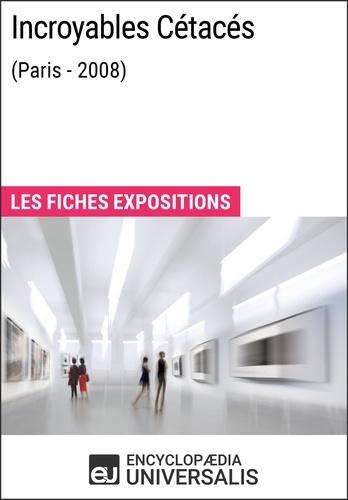 Encyclopaedia Universalis - Incroyables Cétacés (Paris - 2008) - Les Fiches Exposition d'Universalis.