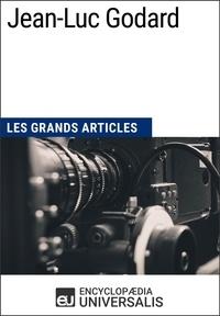 Encyclopaedia Universalis - Jean-Luc Godard - Les Grands Articles d'Universalis.