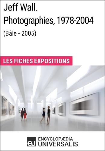 Encyclopaedia Universalis - Jeff Wall. Photographies 1978-2004 (Bâle - 2005) - Les Fiches Exposition d'Universalis.