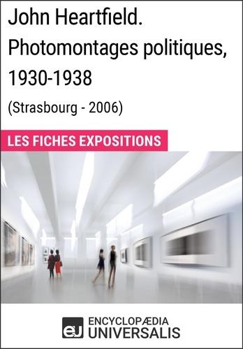 Encyclopaedia Universalis - John Heartfield. Photomontages politiques, 1930-1938 (Strasbourg - 2006) - Les Fiches Exposition d'Universalis.