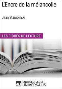 Encyclopaedia Universalis - L'Encre de la mélancolie de Jean Starobinski - Les Fiches de Lecture d'Universalis.