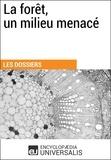 Encyclopaedia Universalis - La forêt, un milieu menacé - (Les Dossiers d'Universalis).