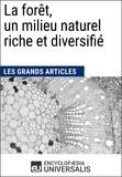 Encyclopaedia Universalis - La forêt, un milieu naturel riche et diversifié - Les Grands Articles d'Universalis.