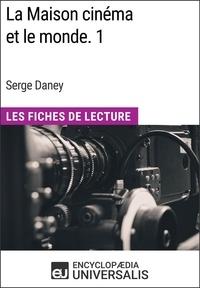 Encyclopaedia Universalis - La Maison cinéma et le monde. 1 de Serge Daney - Les Fiches de Lecture d'Universalis.