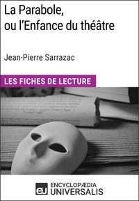 Encyclopaedia Universalis - La Parabole, ou l'Enfance du théâtre de Jean-Pierre Sarrazac - Les Fiches de Lecture d'Universalis.