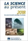 Encyclopaedia Universalis - La Science au présent 2018 - Une année d'actualité scientifique et technique.