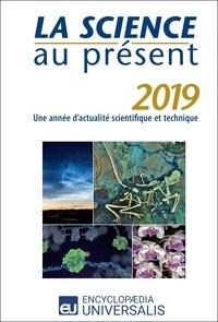 Encyclopaedia Universalis - La Science au présent 2019 - Une année d'actualité scientifique et technique.
