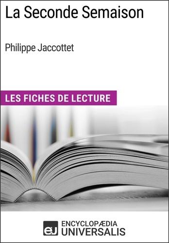 Encyclopaedia Universalis - La Seconde Semaison de Philippe Jaccottet - Les Fiches de Lecture d'Universalis.