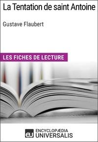 Encyclopaedia Universalis - La Tentation de saint Antoine de Gustave Flaubert - Les Fiches de lecture d'Universalis.