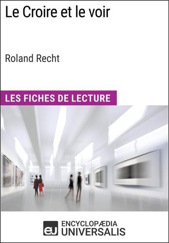 Encyclopaedia Universalis - Le Croire et le voir de Roland Recht - Les Fiches de Lecture d'Universalis.