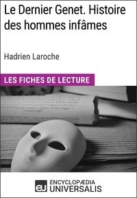 Encyclopaedia Universalis - Le Dernier Genet. Histoire des hommes infâmes d'Hadrien Laroche - Les Fiches de Lecture d'Universalis.