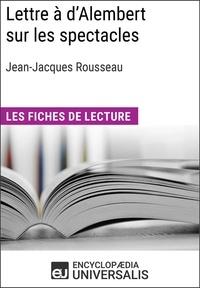 Encyclopaedia Universalis - Lettre à d'Alembert sur les spectacles de Jean-Jacques Rousseau - Les Fiches de lecture d'Universalis.