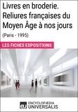 Encyclopaedia Universalis - Livres en broderie. Reliures françaises du Moyen Âge à nos jours (Paris - 1995) - Les Fiches Exposition d'Universalis.