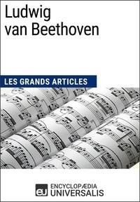 Encyclopaedia Universalis - Ludwig van Beethoven - Les Grands Articles d'Universalis.