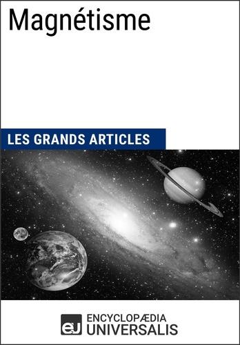 Encyclopaedia Universalis - Magnétisme - Les Grands Articles d'Universalis.