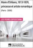 Encyclopaedia Universalis - Marie d'Orléans, 1813-1839, princesse et artiste romantique (Paris - 2008) - Les Fiches Exposition d'Universalis.