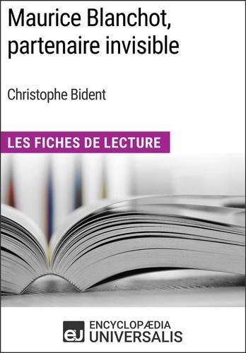 Encyclopaedia Universalis - Maurice Blanchot, partenaire invisible de Christophe Bident - Les Fiches de Lecture d'Universalis.
