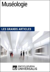 Encyclopaedia Universalis - Muséologie - Les Grands Articles d'Universalis.
