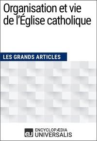 Encyclopaedia Universalis - Organisation et vie de l'Église catholique - Les Grands Articles d'Universalis.