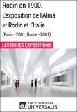 Encyclopaedia Universalis - Rodin en 1900. L'exposition de l'Alma et Rodin et l'Italie (Paris - 2001, Rome - 2001) - Les Fiches Exposition d'Universalis.