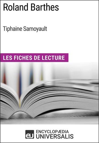 Encyclopaedia Universalis - Roland Barthes de Tiphaine Samoyault - Les Fiches de Lecture d'Universalis.