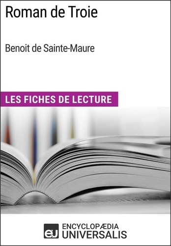Encyclopaedia Universalis - Roman de Troie de Benoit de Sainte-Maure - Les Fiches de Lecture d'Universalis.