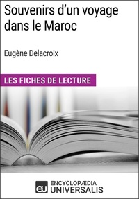Encyclopaedia Universalis - Souvenirs d'un voyage dans le Maroc d'Eugène Delacroix - Les Fiches de Lecture d'Universalis.