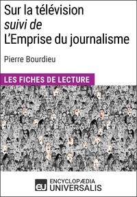 Encyclopaedia Universalis - Sur la télévision (suivi de L'Emprise du journalisme) de Pierre Bourdieu - Les Fiches de lecture d'Universalis.