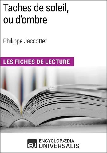 Encyclopaedia Universalis - Taches de soleil, ou d'ombre de Philippe Jaccottet - Les Fiches de Lecture d'Universalis.