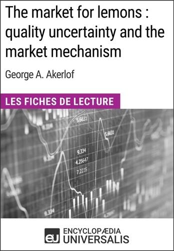 Encyclopaedia Universalis - The market for lemons : quality uncertainty and the market mechanism de George A. Akerlof - Les Fiches de Lecture d'Universalis.