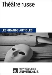 Encyclopaedia Universalis - Théâtre russe - Les Grands Articles d'Universalis.