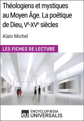 Encyclopaedia Universalis - Théologiens et mystiques au Moyen Âge. La poétique de Dieu, Ve-XVesiècles d'Alain Michel - Les Fiches de Lecture d'Universalis.