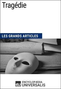 Encyclopaedia Universalis - Tragédie - Les Grands Articles d'Universalis.
