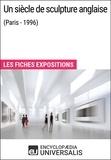 Encyclopaedia Universalis - Un siècle de sculpture anglaise (Paris - 1996) - Les Fiches Exposition d'Universalis.