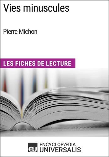 Encyclopaedia Universalis - Vies minuscules de Pierre Michon - Les Fiches de Lecture d'Universalis.
