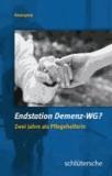 Endstation Demenz-WG? - Zwei Jahre als Pflegehelferin.
