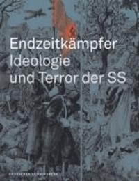 Endzeitkämpfer - Ideologie und Terror der SS - Begleitbuch zur Dauerausstellung in Wewelsburg.