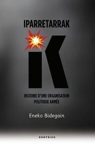 Eneko Bidegain - Iparretarrak - Histoire d'une organisation politique armée.